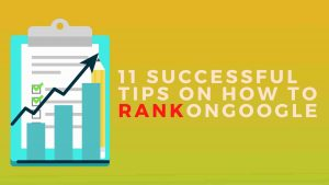 11 Successful Tips on How to Rank on Google