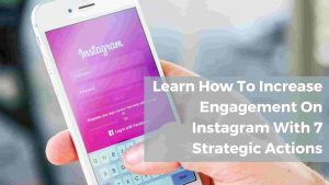 Learn How To Increase Engagement On Instagram With 7 Strategic Actions