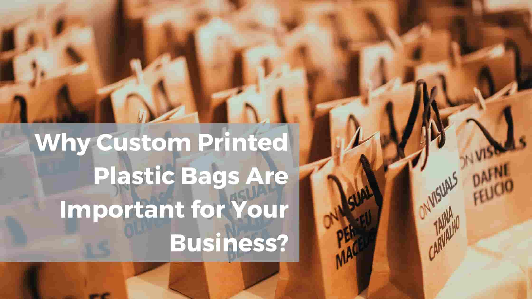 Why Custom Printed Plastic Bags Are Important for Your Business?